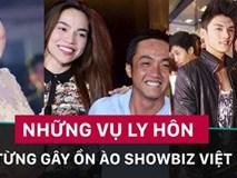 Những vụ ly hôn từng ồn ào nhất showbiz Việt