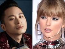 Tùng Dương gây sốc khi phát ngôn chỉ trích Taylor Swift khiến cộng đồng fan Việt sôi sục