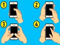 Cách cầm điện thoại thông minh có thể nói nhiều về tính cách của bạn