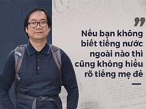 GS Nguyễn Tiến Dũng: Học tiếng Anh kiểu