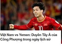 Việt Nam vs Yemen: Duyên Tây Á của Công Phượng trong ngày lịch sử