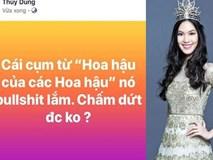 Sau phát ngôn 'vạ miệng' chê bai danh hiệu 'Hoa hậu của các Hoa hậu', Thuỳ Dung lên tiếng