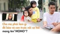 Cha mẹ phải làm gì để bảo vệ con trước nỗi sợ hãi mang tên 'MOMO'?