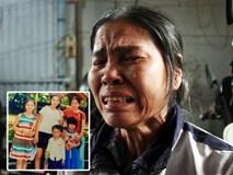 Mẹ chồng khóc ngất khi con dâu mất tích cùng 4 người cháu nội suốt 1 tháng trời