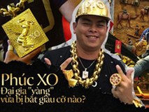 Chân dung Phúc XO: Từ đại gia thuê vệ sĩ cầm vàng đến chủ quán karaoke 60 tỷ bị tạm giữ vì dính líu ma túy