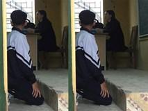 'Tôi bắt học sinh quỳ trước lớp là theo yêu cầu của phụ huynh'