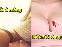 Phụ nữ chỉ cần có 1 trong những nốt ruồi ở
