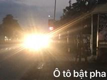 Bức xúc tài xế Việt bật pha chói mắt, gieo họa cho cộng đồng