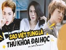 Loạt sao Việt là thủ khoa các trường Đại học lớn bậc nhất Việt Nam, nhân vật cuối còn gây shock với câu chuyện đỗ trượt ly kỳ