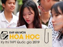 Đáp án đề thi môn Hoá học THPT quốc gia 2019 (tất cả 24 mã đề)