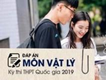 Đáp án đề thi môn Vật lý THPT quốc gia 2019 (tất cả 24 mã đề)