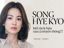 HOT: Song Joong Ki tuyệt tình đệ đơn ly hôn mà không hề thông báo với Song Hye Kyo