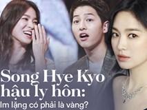 Phía sau sự im lặng của Song Hye Kyo: Cách cư xử văn minh hậu ly hôn hay kẻ thất thế vì bị Song Joong Ki