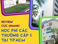 Review nhanh học phí các trường cấp 1 đình đám nhất tại TP.HCM: Có trường riêng phí đưa đón đã lên tới 70 triệu đồng/năm