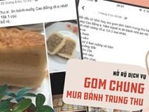 Nhộn nhịp dịch vụ các mẹ gom chung để đặt bánh Trung thu ở địa phương lên thành phố, được thưởng thức bánh ngon, giá thành lại rẻ