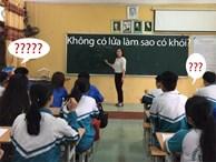 Giáo viên dạy Văn khẳng định 'không có lửa làm sao có khói', học sinh lớp Hóa hùng hồn chứng minh ngược khiến cô cũng câm nín