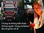 Từng khai sốc đến bất tỉnh khi phát hiện 39 thi thể trong container, tài xế xe tải bị cáo buộc là thành viên đường dây buôn người toàn cầu-3