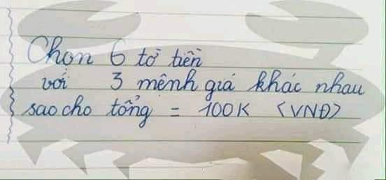 Bài toán Chọn 6 tờ tiền với 3 mệnh giá khác nhau sao cho tổng bằng 100k khiến dân mạng nát óc, nào ngờ đáp án quá đơn giản-1