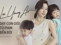 Lý do sao nữ Dae Jang Geum được cả châu Á mến mộ: Đã đẹp người còn dạy con cực giỏi!