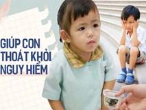 15 câu hỏi cha mẹ cần dạy ngay để cứu mạng con khi gặp những tình huống nguy hiểm