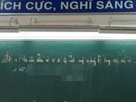 Thả nhẹ 1 câu hỏi chẳng liên quan vào đề thi Văn, cô giáo khiến học sinh sửng sốt rồi lại lặng người vì quá ý nghĩa