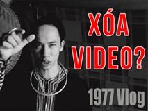 Nghe đồn 1977 Vlog xóa hết video, dân tình nháo nhác ngay trong đêm vì khó hiểu