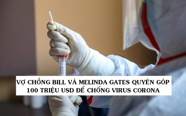 Không muốn ai bị bỏ lại phía sau, vợ chồng tỷ phú Bill và Melinda Gates quyên góp 100 triệu USD để điều trị và nghiên cứu vắc-xin chống virus Corona-1