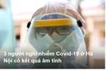 3 người nghi nhiễm Covid-19 ở Hà Nội có kết quả âm tính