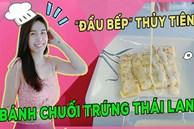 Thuỷ Tiêntrổ tài làm bánh chuối kiểu Thái cho Công Vinh và bé Bánh Gạo: cũng định 'quăng' bột bánh cho điệu nghệnhưng 'bó tay'