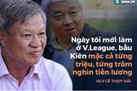 Màn kì kèo 'từng triệu' của bầu Kiên & mức lương gây chấn động V.League của vị HLV dị biệt