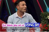 Bạn muốn hẹn hò: Nam khách mời tuyên bố phụ nữ xấu làm hỏng đời con cháu, thích bạn gái vòng 3 khủng