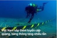 Việt Nam sắp thêm tuyến cáp quang, băng thông tăng nhiều lần