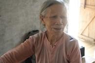 Tận cùng khốn khổ cảnh bà ngoại gần 80 tuổi nuôi đàn cháu mồ côi cha mẹ