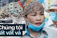 Công nhân môi trường những ngày rác ngập tràn Hà Nội: 'Nếu trời mưa, tôi không dám tưởng tượng sẽ như thế nào...'