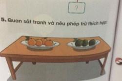 Bài Toán lớp 1 gây tranh cãi: 'Cho 4 cam chín, 3 cam xanh. Hỏi điền phép trừ nào hợp lý?'