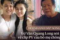 Phỏng vấn nóng vợ cố NS Vân Quang Long về bố mẹ chồng và chuyện hôn nhân: 'Tôi buồn và khóc nhiều khi xem clip'