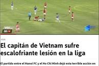 Báo chí thế giới đồng loạt đưa tin về chấn thương kinh hoàng của Hùng Dũng, lo lắng cho cơ hội đi tiếp của tuyển Việt Nam ở vòng loại World Cup