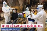 Nam sinh đi bê cỗ mắc Covid-19 ở Bắc Ninh: Nhiều người trách vì làm họ đi cách ly, bạn bè dè bỉu 'ham tiền giờ rước họa vào thân'