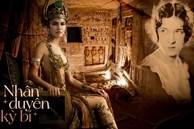 'Lạnh gáy' với lời kể của người phụ nữ tự nhận mình là người tình kiếp trước của vua Ai Cập: Những cuộc thăm hỏi hàng đêm và bí ẩn không lời giải
